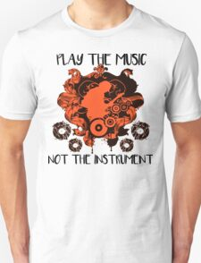 Music - Play the music, not the instrument T-Shirt