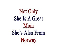Not Only She Is A Great Mom She's Also From Norway  Photographic Print