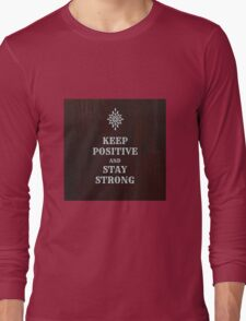 Keep positive and stay strong  Long Sleeve T-Shirt