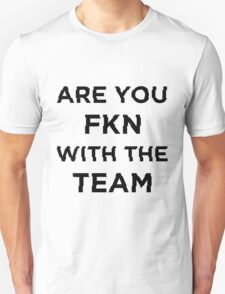 are u fkn with the team? T-Shirt