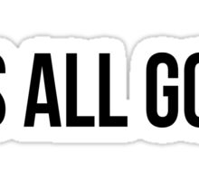 It's All Good Sticker