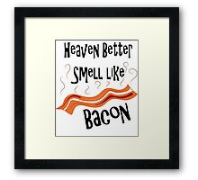 Heaven Better Smell like Bacon Framed Print