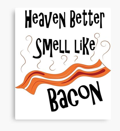 Heaven Better Smell like Bacon Canvas Print