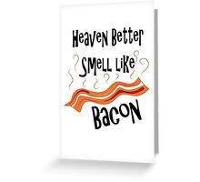 Heaven Better Smell like Bacon Greeting Card