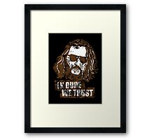 In Dude we Trust (Big Lebowski) Framed Print