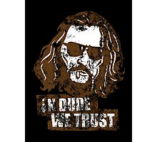 In Dude we Trust (Big Lebowski) Photographic Print