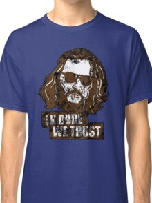 In Dude we Trust (Big Lebowski) Classic T-Shirt