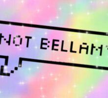 Lol ur not Bellamy Blake  Sticker