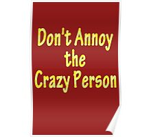 Don't Annoy Crazy Person Poster