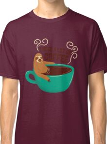 need a lot of coffee Classic T-Shirt