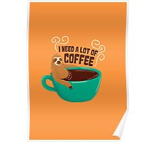 need a lot of coffee Poster