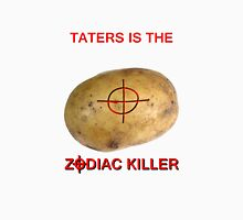 TATERS IS THE ZODIAC KILLER Unisex T-Shirt