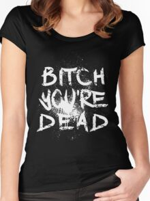 B/W Bitch you're Dead Women's Fitted Scoop T-Shirt