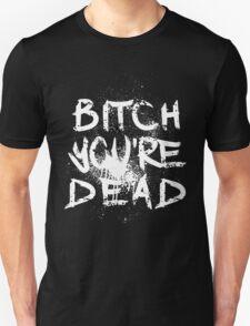 B/W Bitch you're Dead T-Shirt
