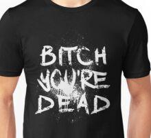 B/W Bitch you're Dead Unisex T-Shirt