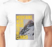 Mountain were made to be climbed motivational Unisex T-Shirt
