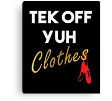 Tek Off Yuh Clothes Canvas Print