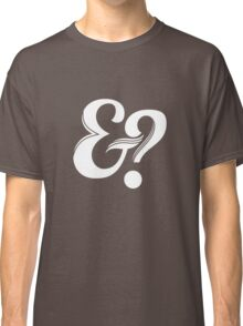 And? (Typography) Classic T-Shirt