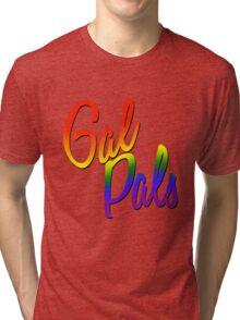 gal pals  Tri-blend T-Shirt