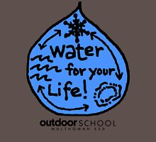 Water for your Life! Unisex T-Shirt