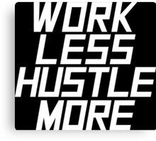 Work Less Hustle More - White Canvas Print