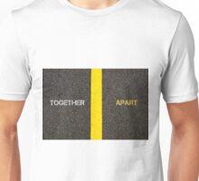 Antonym concept of TOGETHER versus APART Unisex T-Shirt