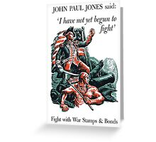 I Have Not Yet Begun To Fight -- John Paul Jones Greeting Card