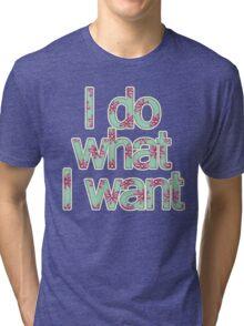 I do what I want Tri-blend T-Shirt