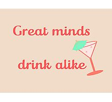 Great Minds Drink Alike Photographic Print