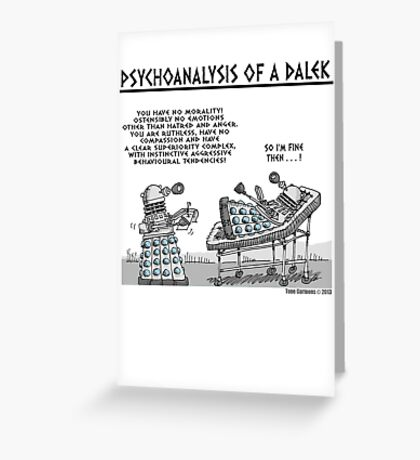 PSYCHOANALYSIS OF A DALEK Greeting Card