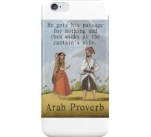 He Gets His Passage For Nothing - Arab Proverb iPhone Case/Skin