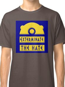 Exterminate the hate! = Rights Classic T-Shirt