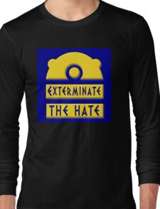 Exterminate the hate! = Rights Long Sleeve T-Shirt