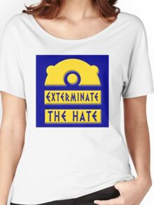 Exterminate the hate! = Rights Women's Relaxed Fit T-Shirt