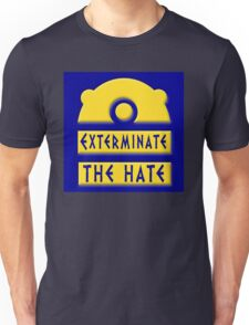 Exterminate the hate! = Rights Unisex T-Shirt