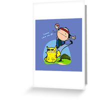 Gunna' Catch 'Em All! Greeting Card