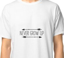 Never Grow Up Classic T-Shirt