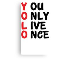 YOLO - YOU ONLY LIVE ONCE Canvas Print