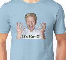 It's Raw!!!!!!!!!!!!!!!!! Unisex T-Shirt
