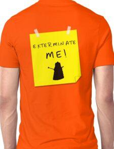 EXTERMINATE ME Unisex T-Shirt