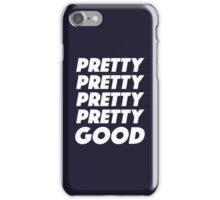 Pretty Pretty Pretty Pretty Good T-Shirt iPhone Case/Skin