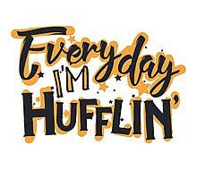 Everyday I'm Hufflin' Photographic Print
