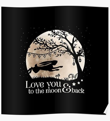 LOVE YOU TO THE MOON & BACK Poster