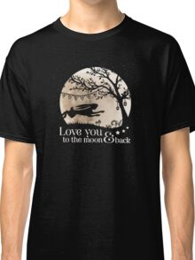 LOVE YOU TO THE MOON & BACK Classic T-Shirt