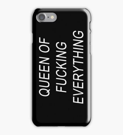 Queen of fucking everything. iPhone Case/Skin
