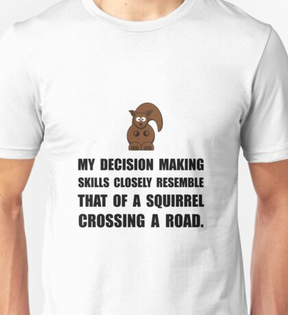Decision Making Squirrel Unisex T-Shirt