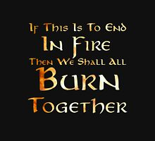If This Is To End In FIre Unisex T-Shirt