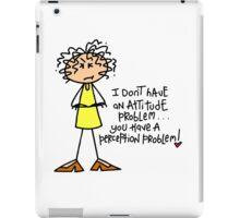 Funny Sarcasm Attitude Perception Problem iPad Case/Skin