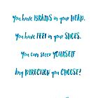 You have brains in your head - Dr. Seuss quote by irinatsy