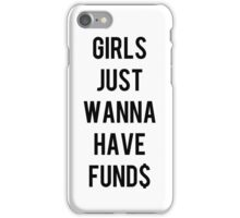 girls just wanna have funds case iPhone Case/Skin